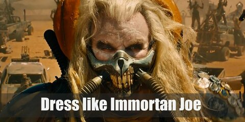 Immortan Joe always wears a skull-shaped breathing mask, a see-through plastic upper body and arms armor decorated with countless rank medals, white  bandage gauntlets, a big black belt with holsters, white pants and white cape, and black boots.