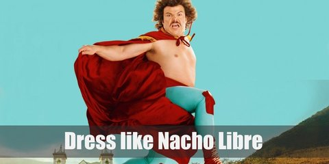 Nacho Libre doesn't have a shirt on, but he wears a bright blue leggings with a big red underwear on the outside like Superman. His wrestling boots are in red color, as well as his cape.